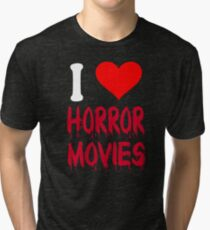 I Love Horror Movies Tri-blend T-Shirt