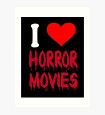 I Love Horror Movies Art Print