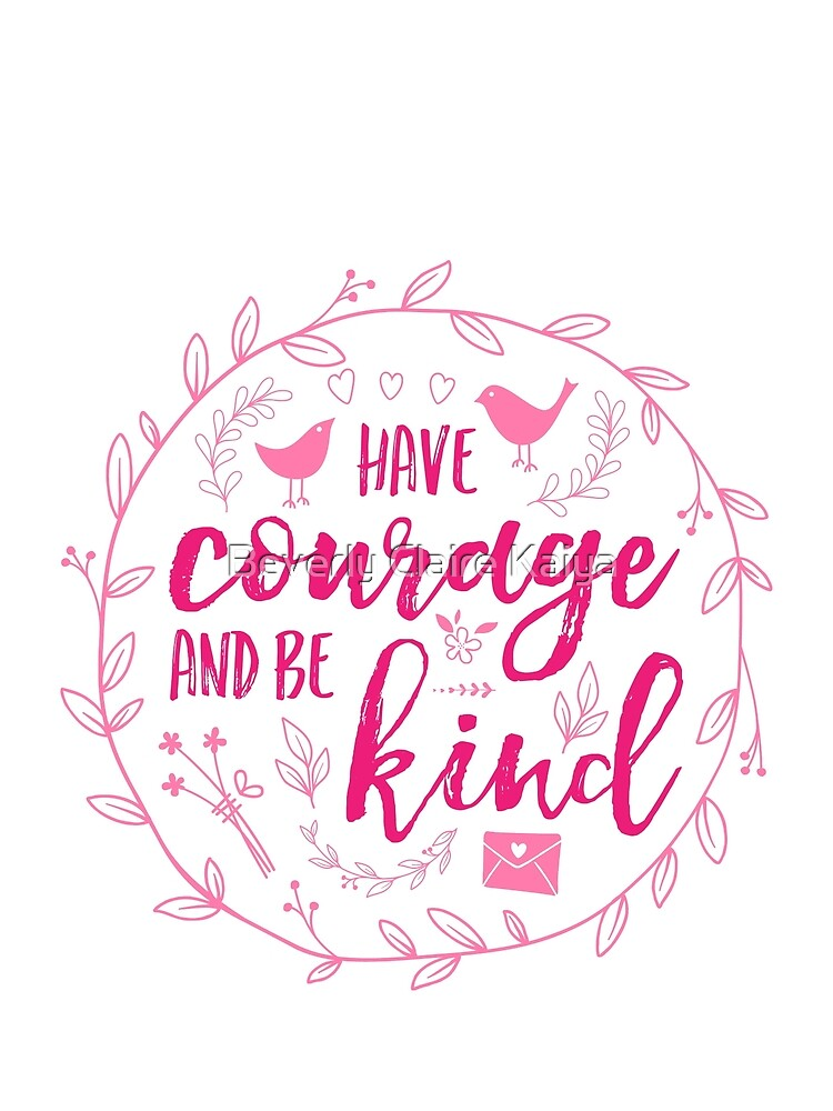 Have Courage and Be Kind Typography Raspberry Pink by beverlyclaire