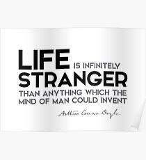life is infinitely stranger - arthur conan doyle Poster