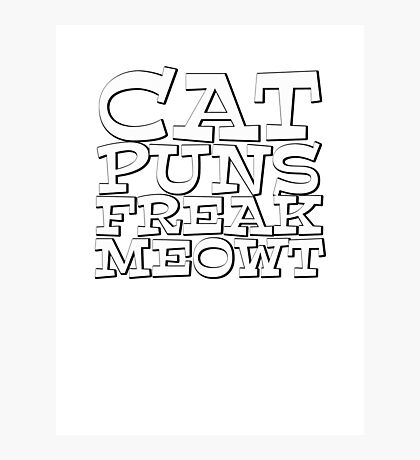 Cat puns freak meowt Photographic Print