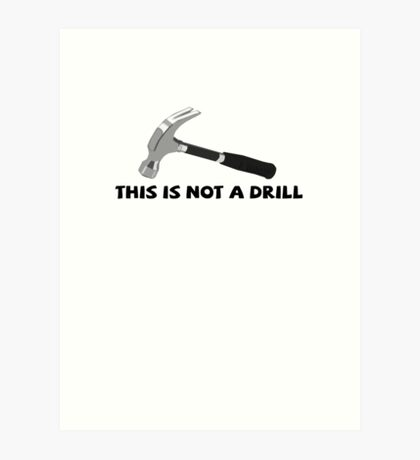 This is not a drill Art Print
