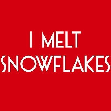 I MELT SNOWFLAKES by deplorable-inc