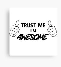 Trust me I'm Awesome Canvas Print