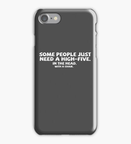 Some people just need a high-five. In the head. With a chair. iPhone Case/Skin