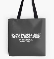 Some people just need a high-five. In the head. With a chair. Tote Bag