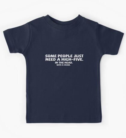 Some people just need a high-five. In the head. With a chair. Kids Clothes