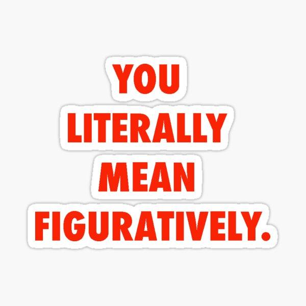 Grammar Police: Literally vs. Figuratively Sticker