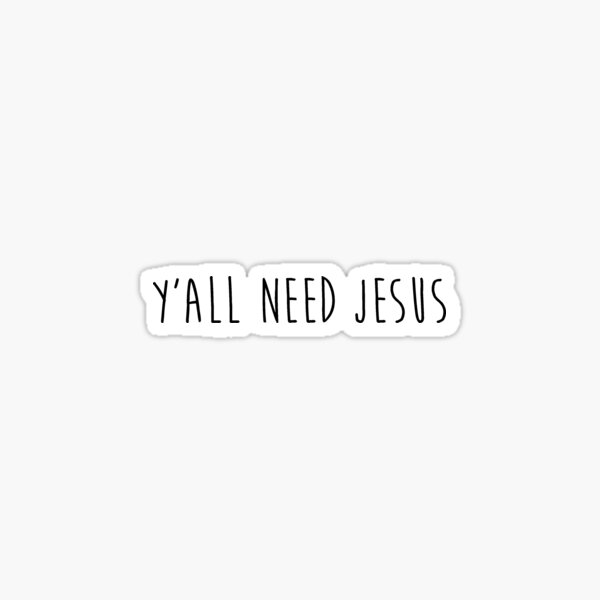 Y'all Need Jesus 2.0 Sticker