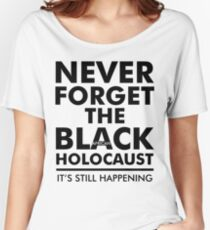 Never Forget the Black/African Holocaust BLACK Women's Relaxed Fit T-Shirt