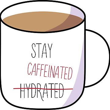 Stay Caffeinated by oohnah