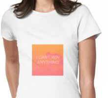 I CAN'T WIN ANYTHING  Womens Fitted T-Shirt