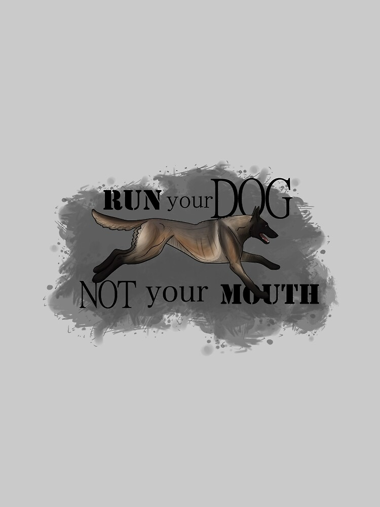 Run Your Dog, Not Your Mouth Belgian Malinois dark fawn by maretjohnson