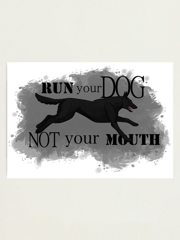 Alternate view of Run Your Dog, Not Your Mouth Belgian Malinois black Photographic Print