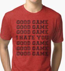 Good Game.  I Hate You. Tri-blend T-Shirt