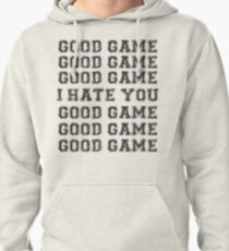 Good Game.  I Hate You. Pullover Hoodie