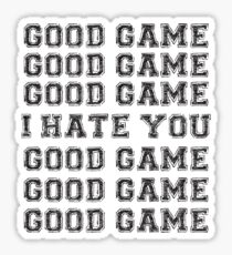 Good Game.  I Hate You. Sticker