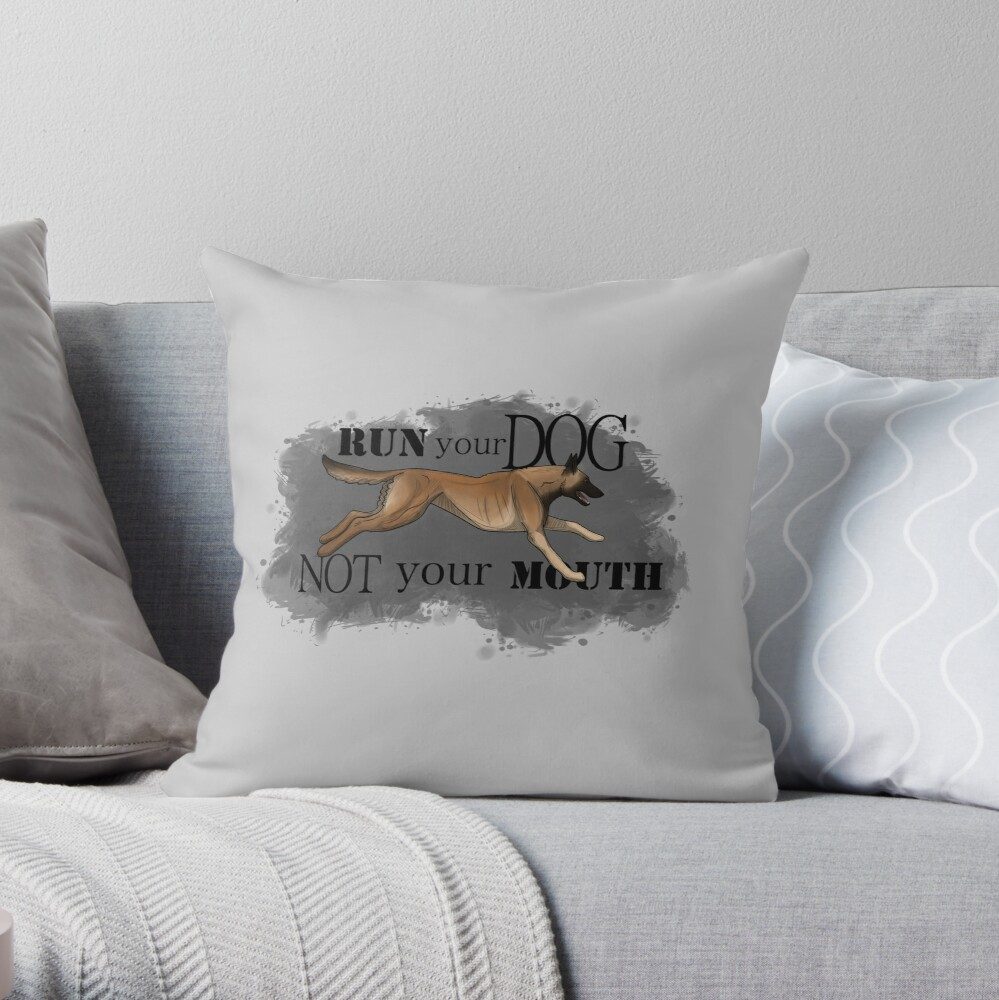 Run Your Dog, Not Your Mouth Belgian Malinois fawn Throw Pillow