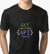 GET me some APIs now Tri-blend T-Shirt