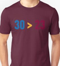 30 > 23 T-Shirt
