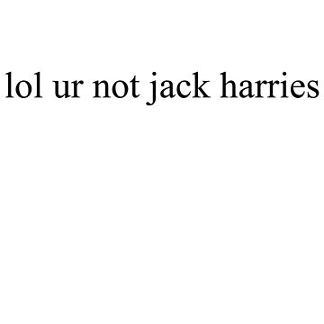 lol ur not jack harries by Megollivia