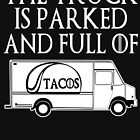 The Truck is Parked and Full of Tacos by electrovista