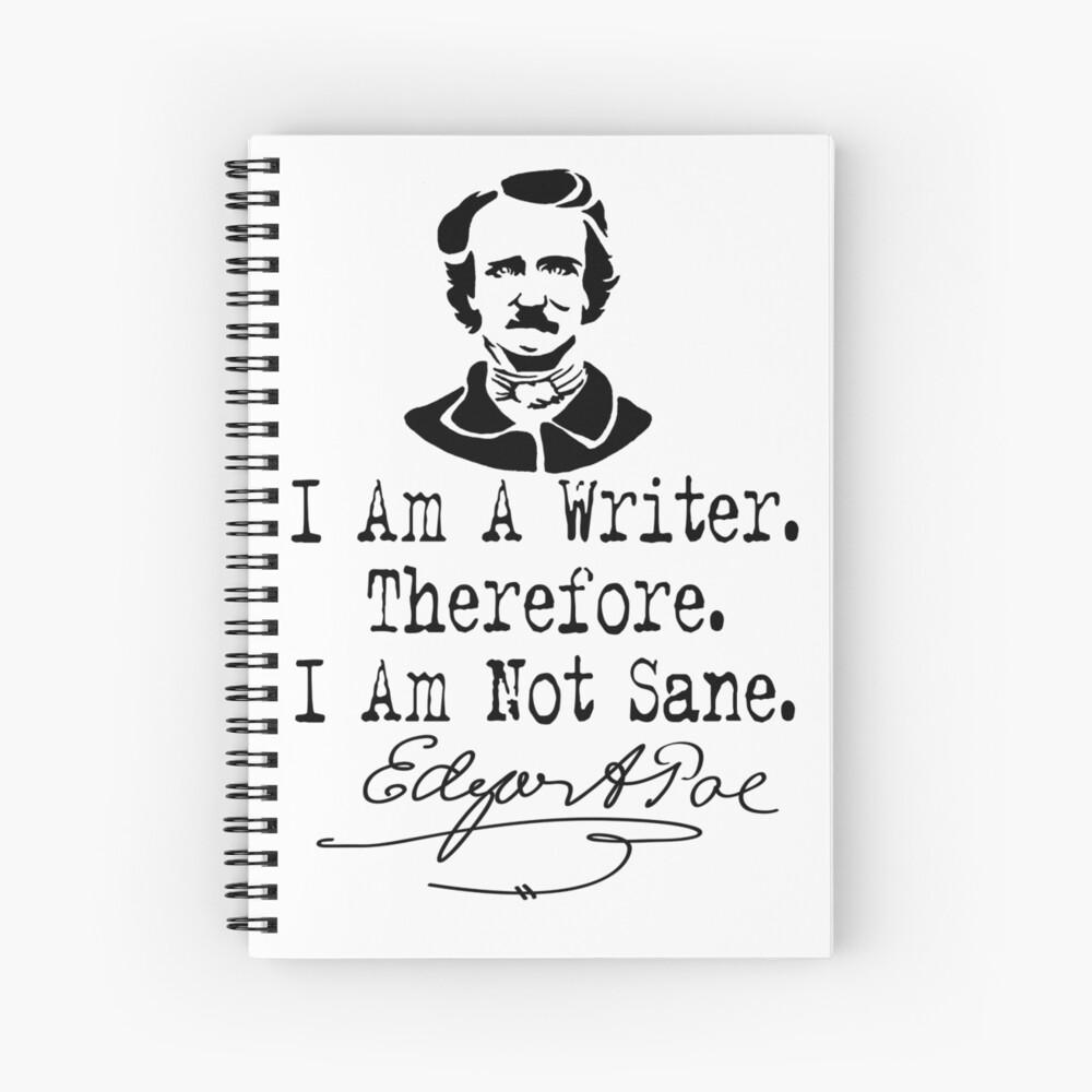 I Am A Writer, Edgar Allen Poe Spiral Notebook