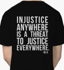 Injustice Anywhere is a Threat to Justice Everywhere MLK Classic T-Shirt