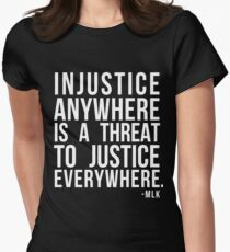 Injustice Anywhere is a Threat to Justice Everywhere MLK Women's Fitted T-Shirt