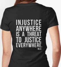 Injustice Anywhere is a Threat to Justice Everywhere MLK Womens Fitted T-Shirt