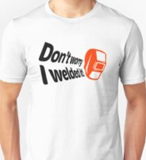 Don't worry I welded it! (1) Unisex T-Shirt