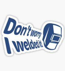 Don't worry I welded it! (2) Sticker