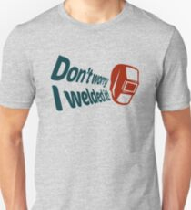 Don't worry I welded it! (4) T-Shirt