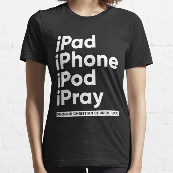 iPray - White Print - Phoenix Christian Church Essential T-Shirt