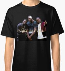 PAID IN FULL Classic T-Shirt