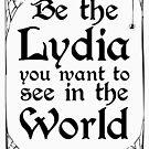 Sei die Lydia, die du in der Welt sehen willst von kjanedesigns