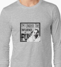 I'm Under the Influence....of Fun! Long Sleeve T-Shirt