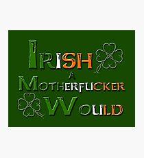 Irish A Motherfucker Would Photographic Print