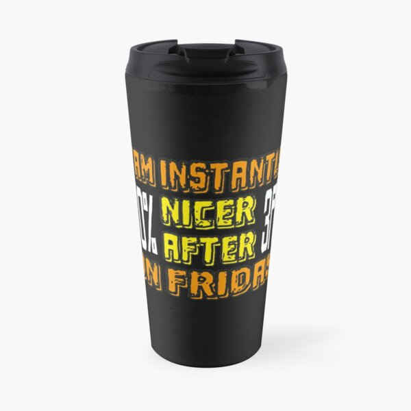 Funny Positive Quote : I'am Instantly 70% Nicer After 3PM On Friday, Friday Funny Quote Travel Mug