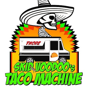 SkidVoodoo's Taco Machine by SKIDSTER