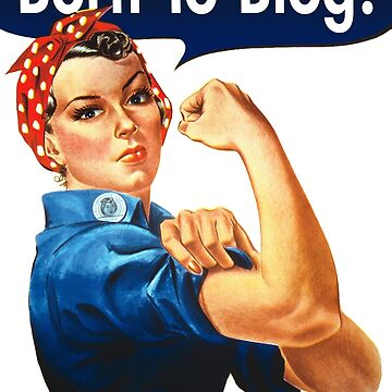 Rosie The Riveter Born To Blog by ernstc