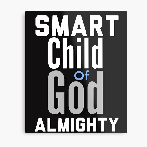 Smart Child of God Almighty Inspirational Lifequote White Text SpeakChrist Metal Print