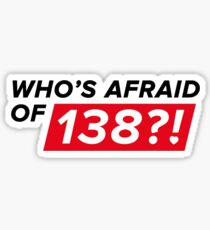 Who's afraid of 138?! Sticker