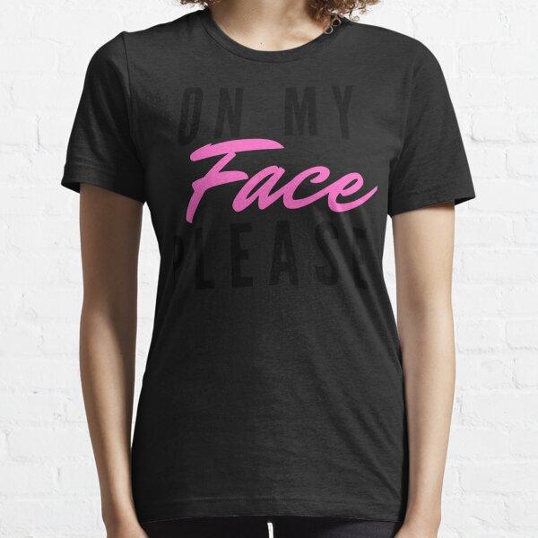 On My Face Please Facial   facesitting, humor, cuckold, hotwife, swinger, bbc, cumslut Essential T-Shirt