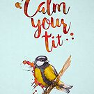 Calm Your Tit by oneksy
