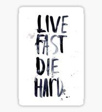 live fast, die hard Sticker