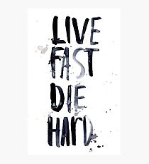 live fast, die hard Photographic Print