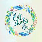 Eat Shit & Die by oneksy