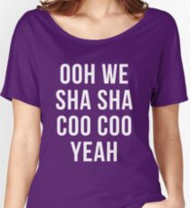 Ooh We Sha Sha Coo Coo Yeah Women's Relaxed Fit T-Shirt
