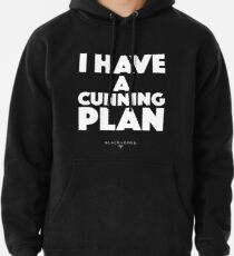 Blackadder quote - I have a cunning plan Pullover Hoodie